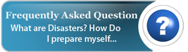 Frequently Asked Question . What are Disaster?How do I prepare myself.